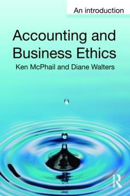 Accounting and Business Ethics An Introduction by Ken (La Trobe University, Australia) McPhail, Diane (Heriot-Watt University, UK) Walters