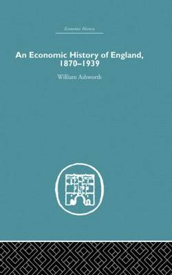 An Economic History of England 1870-1939 by William Ashworth
