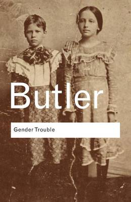 Gender Trouble Feminism and the Subversion of Identity by Judith Butler