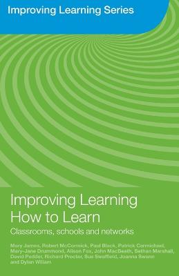 Improving Learning How to Learn Classrooms, Schools and Networks by Mary James, Paul Black, Patrick Carmichael, Mary Jane Drummond