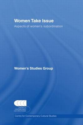Women Take Issue Aspects of Women's Subordination by Centre for Contemporary Cultural Studies