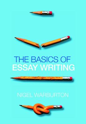 The Basics of Essay Writing by Nigel Warburton