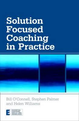 Solution Focused Coaching in Practice by Bill O'Connell, Stephen Palmer, Helen Williams