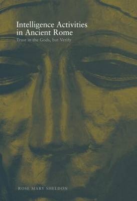 Intelligence Activities in Ancient Rome Trust in the Gods But Verify by Rose Mary Sheldon