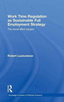 Work Time Regulation as Sustainable Full Employment Strategy by Robert LaJeunesse