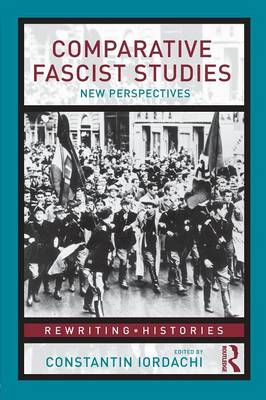 Comparative Fascist Studies New Perspectives by Constantin Iordachi