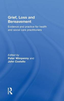 Grief, Loss and Bereavement Evidence and Practice for Health and Social Care Practitioners by Peter Wimpenny
