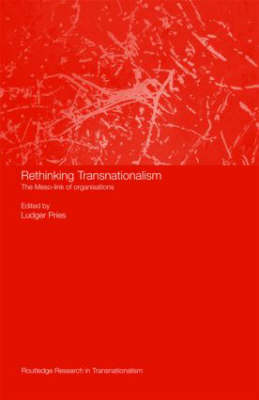 Rethinking Transnationalism The Meso-link of organisations by Ludger (Ruhr University Bochum, Germany) Pries