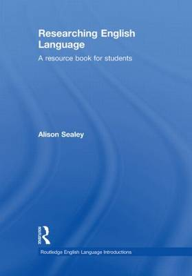 Researching English Language A Resource Book for Students by Alison Sealey