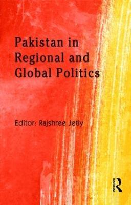 Pakistan in Regional and Global Politics by Rajshree Jetly