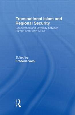 Transnational Islam and Regional Security Cooperation and Diversity between Europe and North Africa by Frederic (University of St Andrews, UK) Volpi