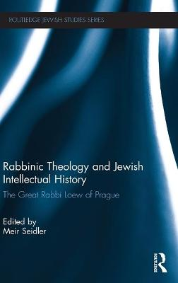 Rabbinic Theology and Jewish Intellectual History The Great Rabbi Loew of Prague by Meir (Ariel University Center in Samaria, Israel) Seidler