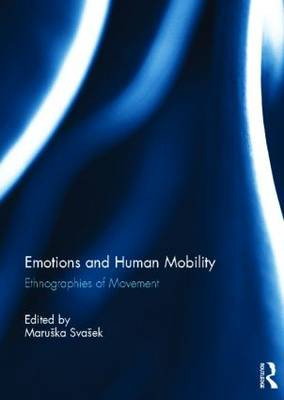 Emotions and Human Mobility Ethnographies of Movement by Maruska Svasek