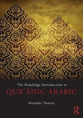 The Routledge Introduction to Qur'anic Arabic by Munther A. Younes