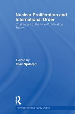 Nuclear Proliferation and International Order Challenges to the Non-Proliferation Treaty by Olav Njolstad