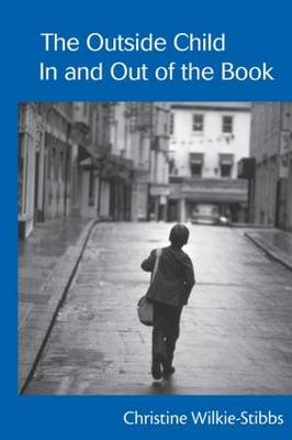 The Outside Child, In and Out of the Book by Christine (University of Warwick, UK) Wilkie-Stibbs
