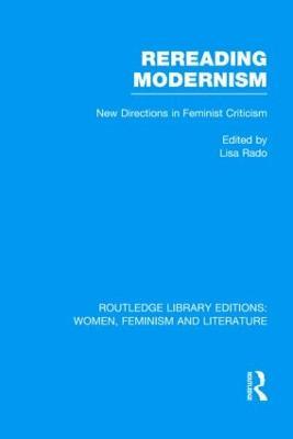 Rereading Modernism New Directions in Feminist Criticism by Lisa (Harvard Westlake Upper School, CA, USA) Rado