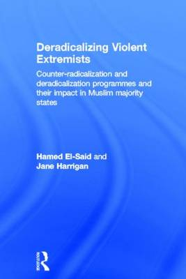 Deradicalising Violent Extremists Counter-Radicalisation and Deradicalisation Programmes and Their Impact in Muslim Majority States by Hamed El-Said, Jane Harrigan