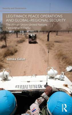 Legitimacy, Peace Operations and Global-Regional Security The African Union-United Nations Partnership in Darfur by Linnea Gelot