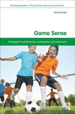 Game Sense Pedagogy for Performance, Participation and Enjoyment by Richard (University of Canterbury, New Zealand) Light