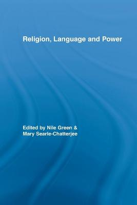 Religion, Language, and Power by Nile (University of California, Los Angeles) Green
