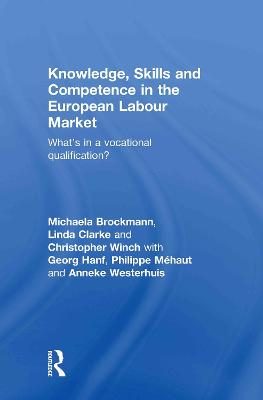 Knowledge, Skills and Competence in the European Labour Market What's in a Vocational Qualification? by Linda Clarke, Christopher Winch, Michaela Brockmann