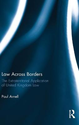 Law Across Borders The Extraterritorial Application of United Kingdom Law by Paul (Robert Gordon University, UK) Arnell