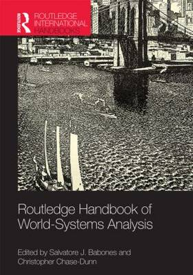 Routledge Handbook of World-Systems Analysis Theory and Research by Salvatore J. Babones