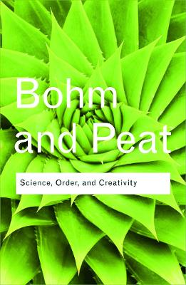 Science, Order and Creativity by David Bohm, F. David Peat