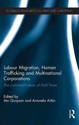 Labour Migration, Human Trafficking and Multinational Corporations The Commodification of Illicit Flows by Ato (University of Toronto, Canada) Quayson