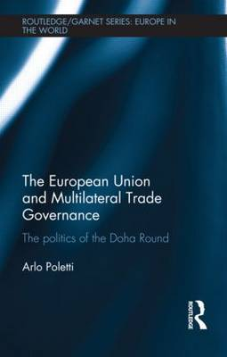 The European Union and Multilateral Trade Governance The Politics of the Doha Round by Arlo (University of Antwerp, Belgium) Poletti