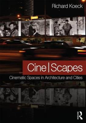 Cine-scapes Cinematic Spaces in Architecture and Cities by Richard (University of Liverpool, UK) Koeck