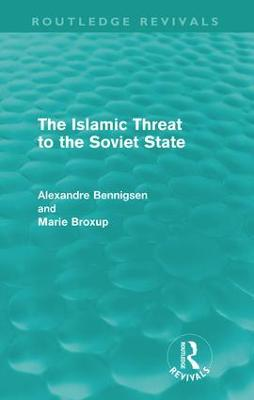 The Islamic Threat to the Soviet State by Alexandre A. Bennigsen, Marie Broxup