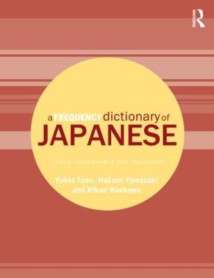 A Frequency Dictionary of Japanese by Yukio (Tokyo University of Foreign Studies, Japan) Tono, Makoto (National Institute for Japanese Language, Japan) Yamazaki, Mae