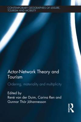 Actor Network Theory and Tourism Ordering, Materiality and Multiplicity by Rene van der Duim