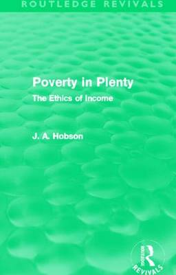 Poverty in Plenty The Ethics of Income by J. A. Hobson