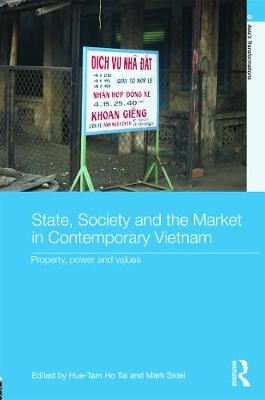 State, Society and the Market in Contemporary Vietnam Property, Power and Values by Hue-Tam Ho Tai