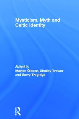 Mysticism, Myth and Celtic Identity by Marion Gibson