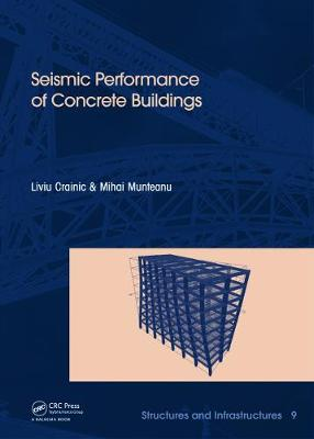 Seismic Performance of Concrete Buildings Structures and Infrastructures Book Series by Liviu Crainic, Mihai Munteanu
