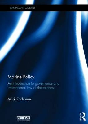 Marine Policy An Introduction to Governance and International Law of the Oceans by Mark Zacharias