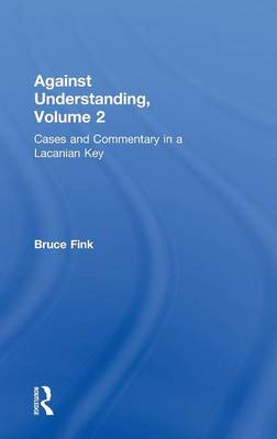 Against Understanding Cases and Commentary in a Lacanian Key by Bruce Fink