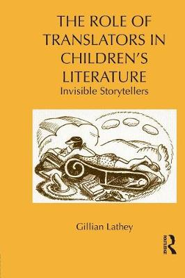 The Role of Translators in Children's Literature Invisible Storytellers by Gillian (Roehampton University London, UK) Lathey