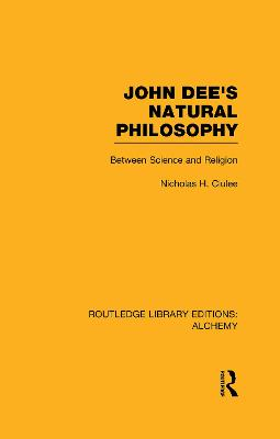 John Dee's Natural Philosophy Between Science and Religion by Nicholas H. Clulee