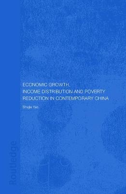 Economic Growth, Income Distribution and Poverty Reduction in Contemporary China by Shujie Yao
