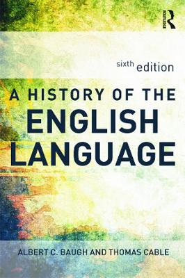 A History of the English Language by Albert C. Baugh, Thomas Cable