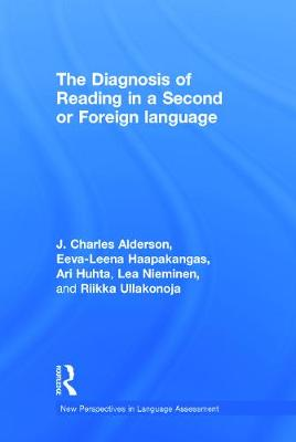 The Diagnosis of Reading in a Second or Foreign Language by J. Charles (Lancaster University, UK) Alderson, Eeva-Leena (University of Jyvaskyla, Finland) Haapakangas, Ari (Universi Huhta