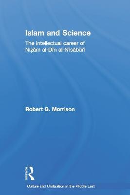 Islam and Science The Intellectual Career of Nizam al-Din al-Nisaburi by Robert Morrison