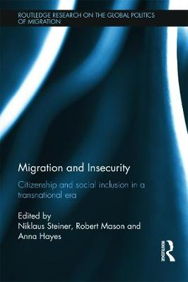 Migration and Insecurity Citizenship and Social Inclusion in a Transnational Era by Niklaus Steiner