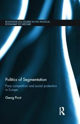 Politics of Segmentation Party Competition and Social Protection in Europe by Georg Picot