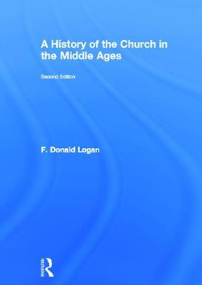 A History of the Church in the Middle Ages by F. Donald Logan